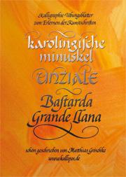 Kalligraphie Übungsblätter mit 3 Schriftarten: Karolingische Minuskel, Unziale, Bastarda Grande LLana