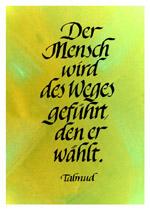 Der Mensch wird des Weges geführt, den er wählt. Talmud