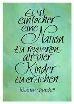Es ist einfacher, eine Nation zu regieren, als vier Kinder zu erziehen. Winston Churchill