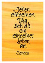 Jeden einzelnen Tag sieh als ein einzelnes Leben an. Seneca