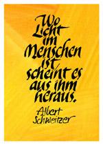 Wo Licht im Menschen ist, scheint es aus ihm heraus. Albert Schweizer