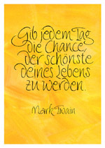Gib jedem Tag die Chance, der schönste deines Lebens zu werden. Mark Twain
