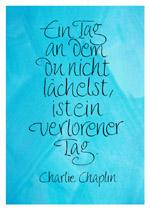 Ein Tag, an dem du nicht lächelst, ist ein verlorener Tag. Charlie Chaplin