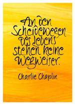 An den Scheidewegen des Lebens stehen keine Wegweiser. Charlie Chaplin