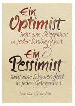 Ein Optimist sieht eine Gelegenheit in jeder Schwierigkeit. Ein Pessimist sieht eine Schwierigkeit in jeder Gelegenheit. Winston Churchill
