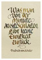 Was man von der Minute ausgeschlagen, gibt keine Ewigkeit zurueck. Friedrich von Schiller