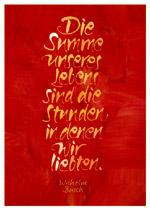 Die Summe unseres Lebens sind die Stunden, in denen wir liebten. Wilhelm Busch