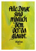 Alle Dinge sind möglich dem, der da glaubt. Markus 9-23