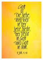 Gott ist die Liebe, und wer in der Liebe bleibt, der bleibt in Gott und Gott in ihm. 1. Johannes 1-16